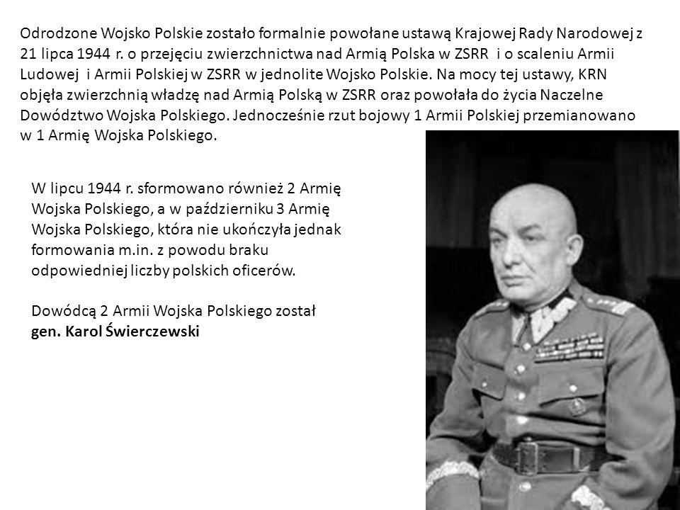 Odrodzone Wojsko Polskie zostało formalnie powołane ustawą Krajowej Rady Narodowej z 21 lipca 1944 r. o przejęciu zwierzchnictwa nad Armią Polska w ZS