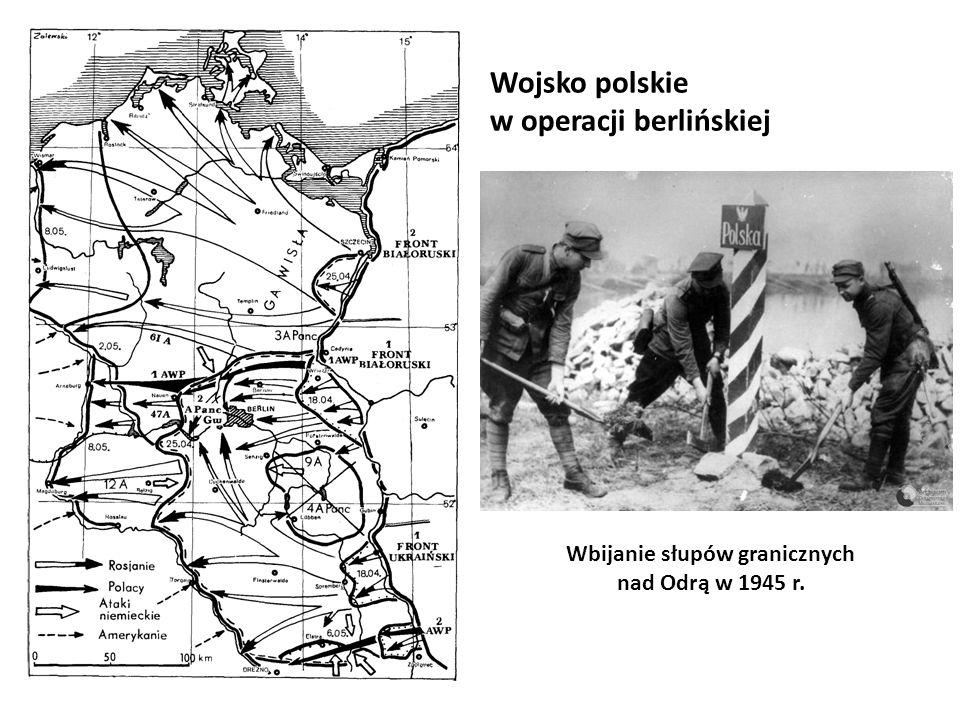 Wojsko polskie w operacji berlińskiej Wbijanie słupów granicznych nad Odrą w 1945 r.