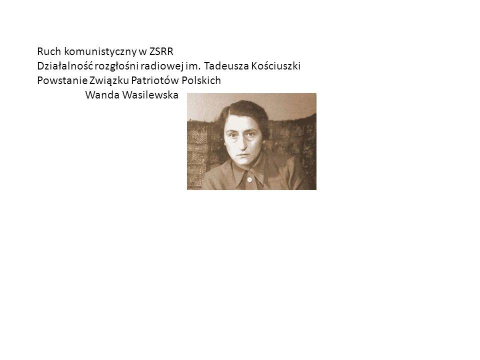 Ruch komunistyczny w ZSRR Działalność rozgłośni radiowej im. Tadeusza Kościuszki Powstanie Związku Patriotów Polskich Wanda Wasilewska