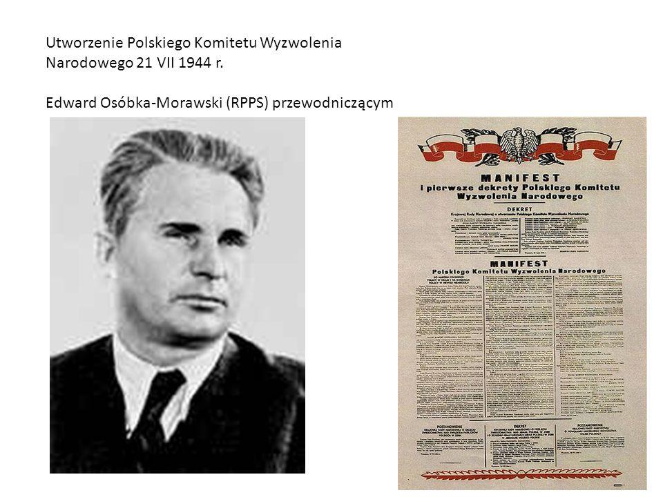 Utworzenie Polskiego Komitetu Wyzwolenia Narodowego 21 VII 1944 r. Edward Osóbka-Morawski (RPPS) przewodniczącym
