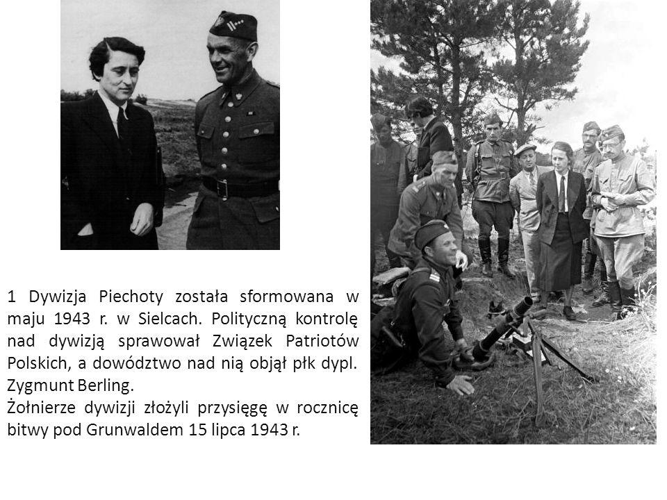 1 Dywizja Piechoty została sformowana w maju 1943 r. w Sielcach. Polityczną kontrolę nad dywizją sprawował Związek Patriotów Polskich, a dowództwo nad