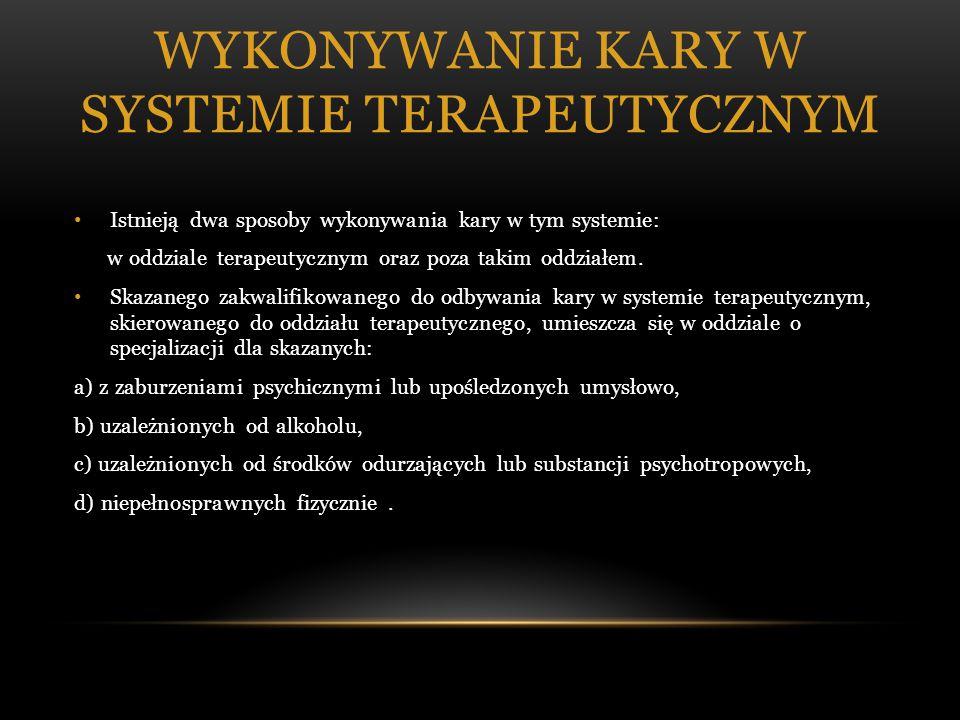 WYKONYWANIE KARY W SYSTEMIE TERAPEUTYCZNYM Istnieją dwa sposoby wykonywania kary w tym systemie: w oddziale terapeutycznym oraz poza takim oddziałem.