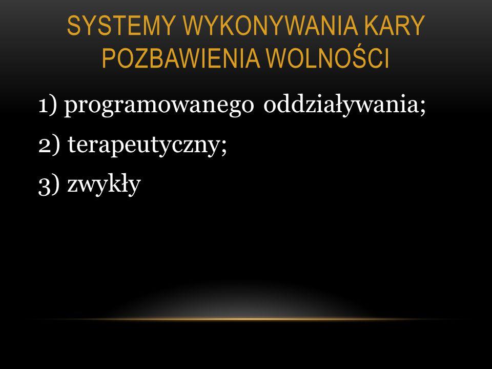 SYSTEMY WYKONYWANIA KARY POZBAWIENIA WOLNOŚCI 1) programowanego oddziaływania; 2) terapeutyczny; 3) zwykły