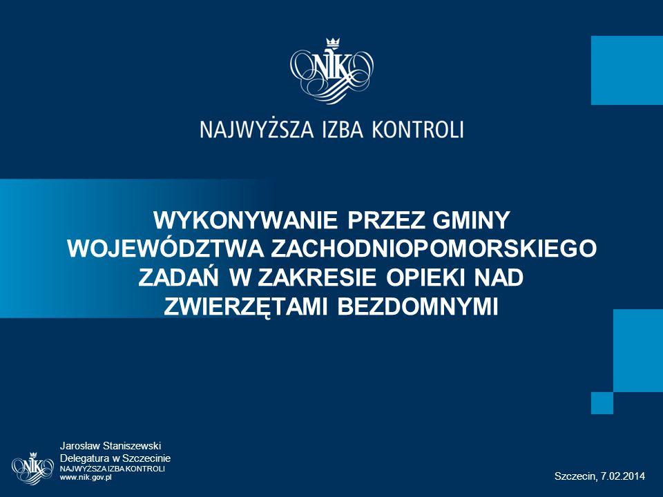 WYKONYWANIE PRZEZ GMINY WOJEWÓDZTWA ZACHODNIOPOMORSKIEGO ZADAŃ W ZAKRESIE OPIEKI NAD ZWIERZĘTAMI BEZDOMNYMI Jarosław Staniszewski Delegatura w Szczecinie NAJWYŻSZA IZBA KONTROLI www.nik.gov.pl Szczecin, 7.02.2014