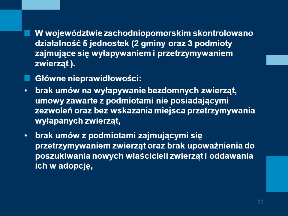 W województwie zachodniopomorskim skontrolowano działalność 5 jednostek (2 gminy oraz 3 podmioty zajmujące się wyłapywaniem i przetrzymywaniem zwierząt ).