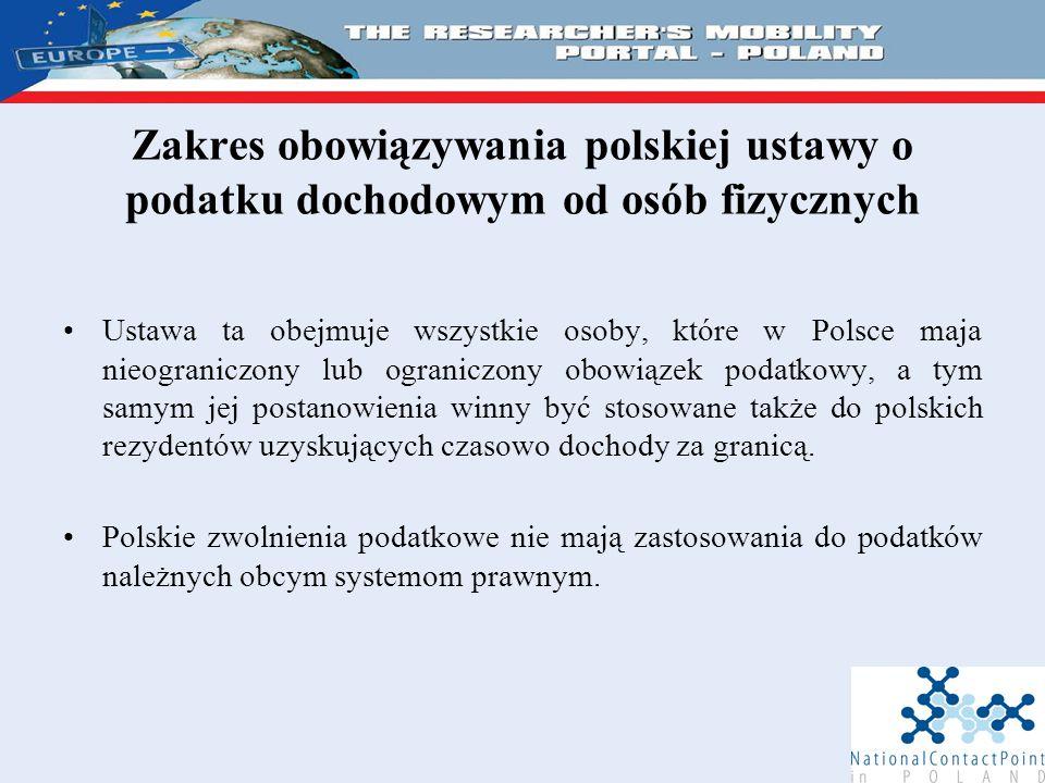 Zakres obowiązywania polskiej ustawy o podatku dochodowym od osób fizycznych Ustawa ta obejmuje wszystkie osoby, które w Polsce maja nieograniczony lub ograniczony obowiązek podatkowy, a tym samym jej postanowienia winny być stosowane także do polskich rezydentów uzyskujących czasowo dochody za granicą.