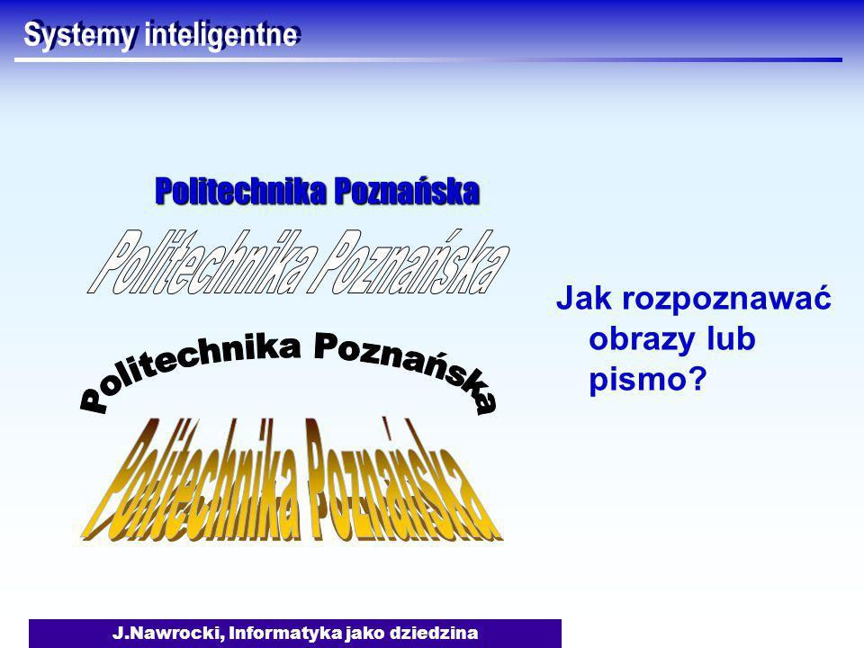 J.Nawrocki, Informatyka jako dziedzina Systemy inteligentne Jak rozpoznawać obrazy lub pismo.