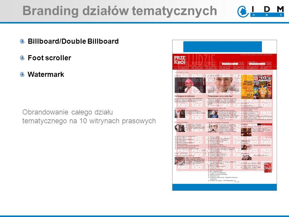 Branding działów tematycznych Billboard/Double Billboard Foot scroller Watermark Obrandowanie całego działu tematycznego na 10 witrynach prasowych