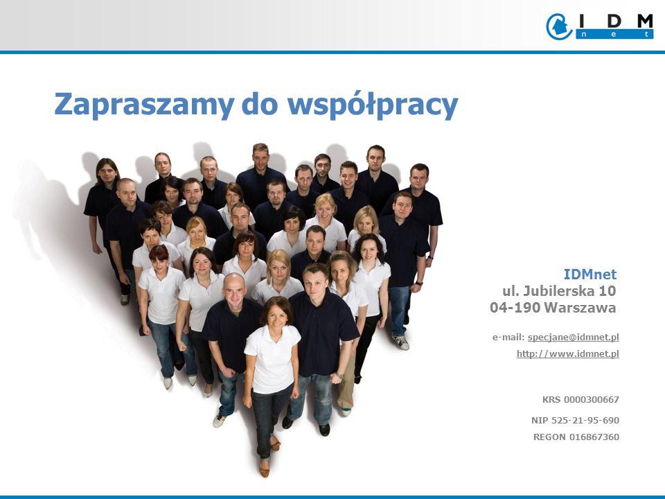 IDMnet ul. Jubilerska 10 04-190 Warszawa e-mail: specjane@idmnet.pl http://www.idmnet.pl KRS 0000300667 NIP 525-21-95-690 REGON 016867360 Zapraszamy d