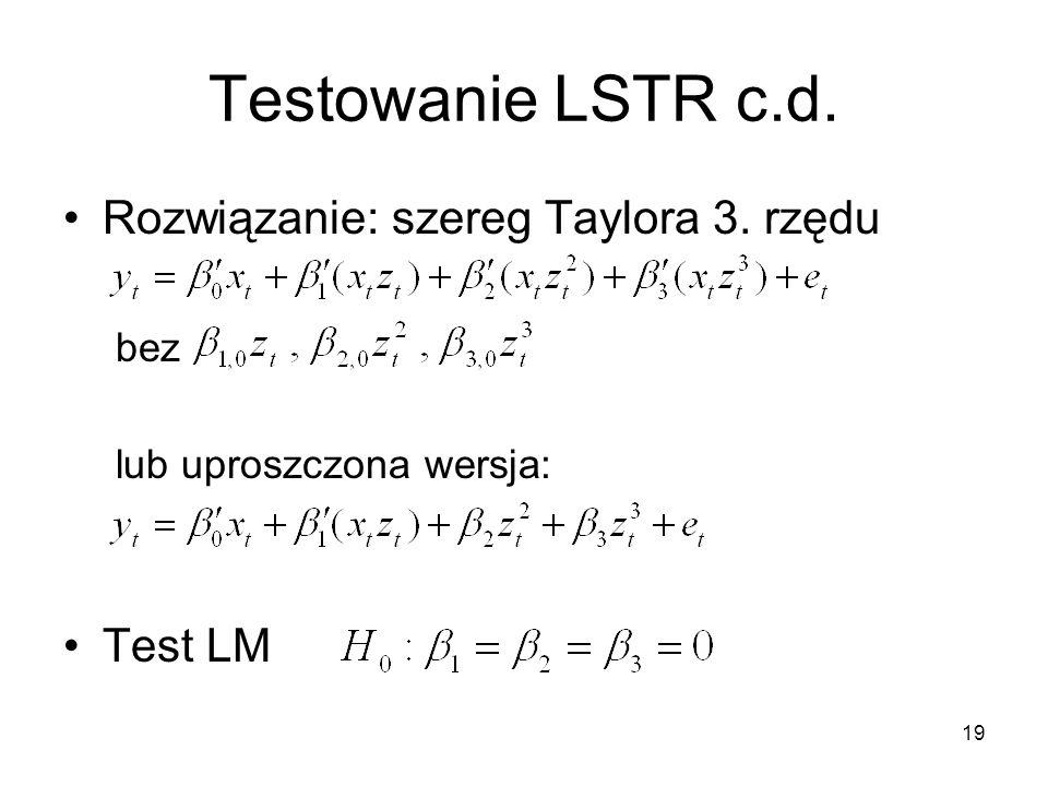 19 Testowanie LSTR c.d. Rozwiązanie: szereg Taylora 3. rzędu bez lub uproszczona wersja: Test LM