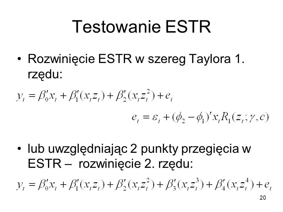 20 Testowanie ESTR Rozwinięcie ESTR w szereg Taylora 1. rzędu: lub uwzględniając 2 punkty przegięcia w ESTR – rozwinięcie 2. rzędu: