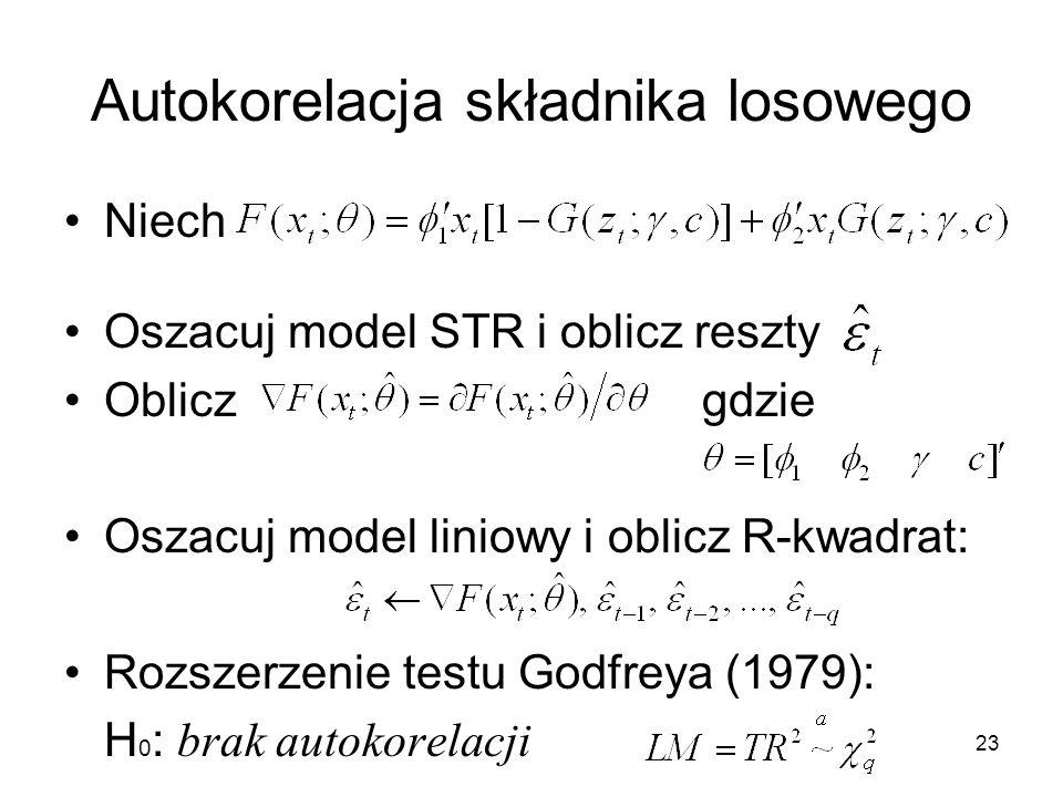 23 Autokorelacja składnika losowego Niech Oszacuj model STR i oblicz reszty Obliczgdzie Oszacuj model liniowy i oblicz R-kwadrat: Rozszerzenie testu G