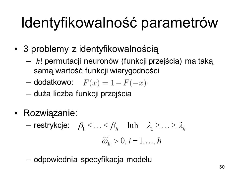 30 Identyfikowalność parametrów 3 problemy z identyfikowalnością – h! permutacji neuronów (funkcji przejścia) ma taką samą wartość funkcji wiarygodnoś