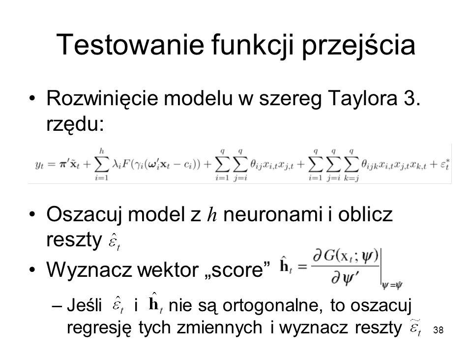 """38 Testowanie funkcji przejścia Rozwinięcie modelu w szereg Taylora 3. rzędu: Oszacuj model z h neuronami i oblicz reszty Wyznacz wektor """"score"""" –Jeśl"""