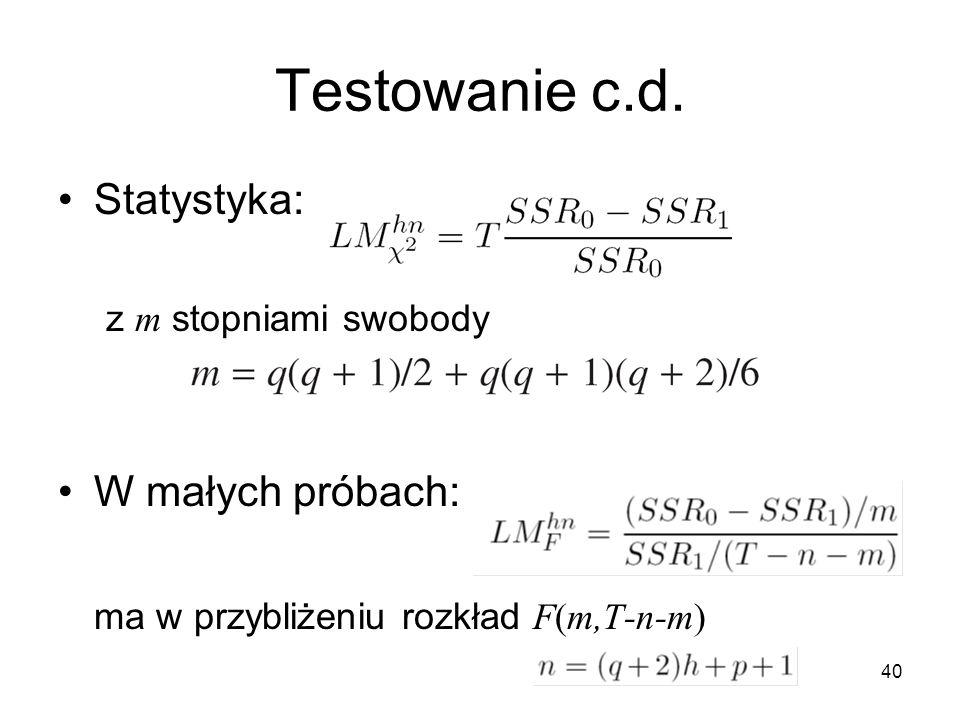 40 Testowanie c.d. Statystyka: z m stopniami swobody W małych próbach: ma w przybliżeniu rozkład F(m,T-n-m)