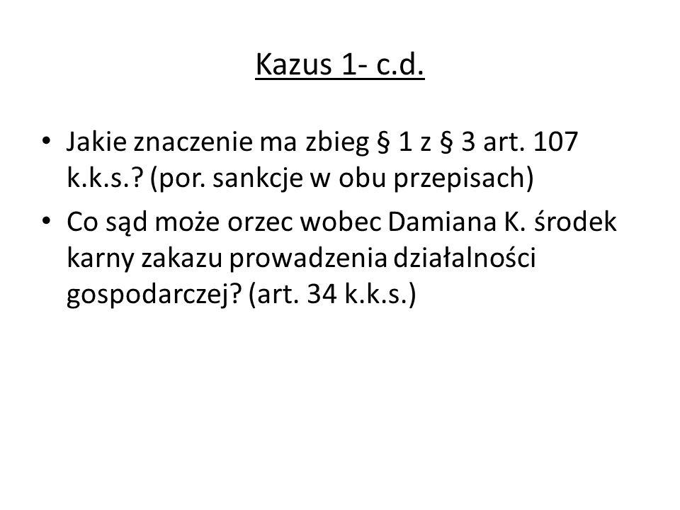 Kazus 1- c.d. Jakie znaczenie ma zbieg § 1 z § 3 art. 107 k.k.s.? (por. sankcje w obu przepisach) Co sąd może orzec wobec Damiana K. środek karny zaka