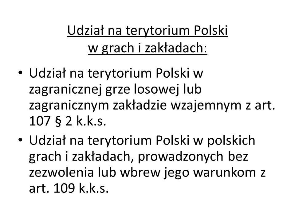 Udział na terytorium Polski w grach i zakładach: Udział na terytorium Polski w zagranicznej grze losowej lub zagranicznym zakładzie wzajemnym z art. 1