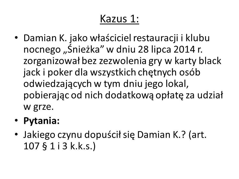 """Kazus 1: Damian K. jako właściciel restauracji i klubu nocnego """"Śnieżka"""" w dniu 28 lipca 2014 r. zorganizował bez zezwolenia gry w karty black jack i"""