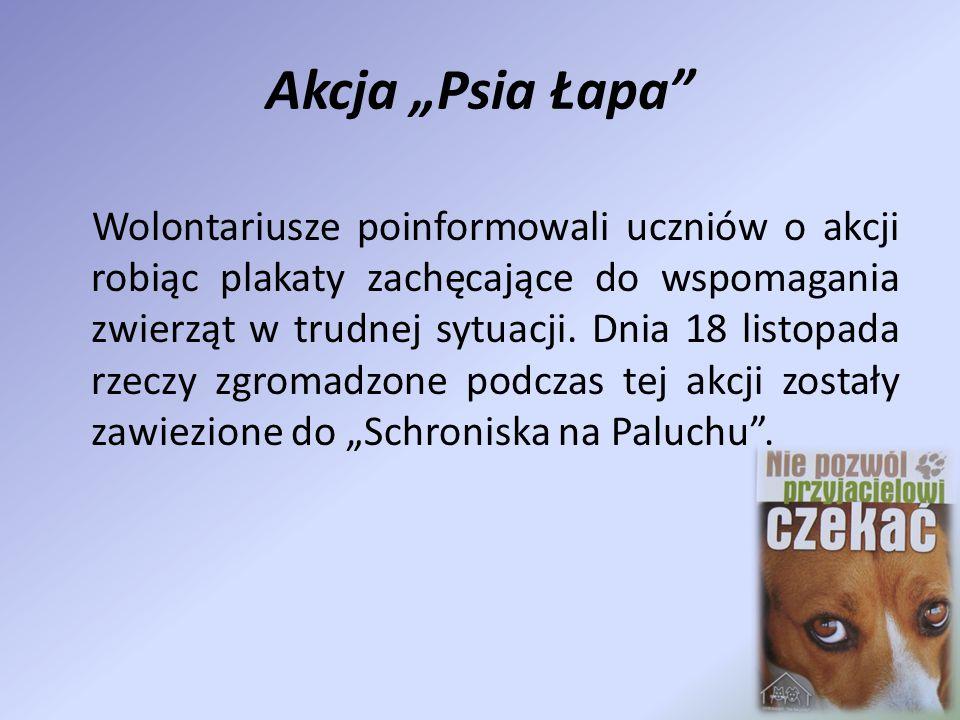 """Akcja """"Psia Łapa"""" Wolontariusze poinformowali uczniów o akcji robiąc plakaty zachęcające do wspomagania zwierząt w trudnej sytuacji. Dnia 18 listopada"""