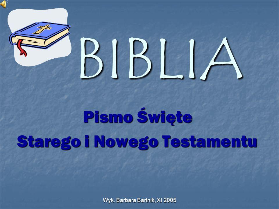 Wyk. Barbara Bartnik, XI 2005 BIBLIA Pismo Święte Starego i Nowego Testamentu