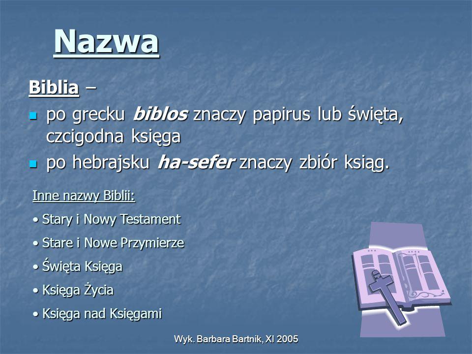 Wyk. Barbara Bartnik, XI 2005 Nazwa Biblia – po grecku biblos znaczy papirus lub święta, czcigodna księga po grecku biblos znaczy papirus lub święta,