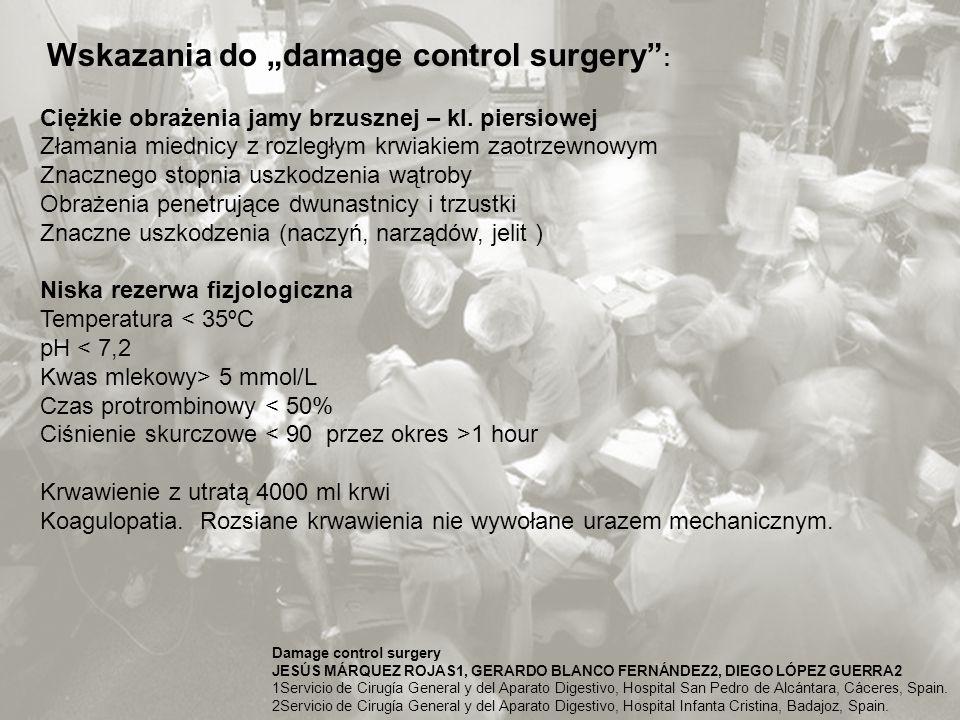 """Wskazania do """"damage control surgery"""" : Ciężkie obrażenia jamy brzusznej – kl. piersiowej Złamania miednicy z rozległym krwiakiem zaotrzewnowym Znaczn"""