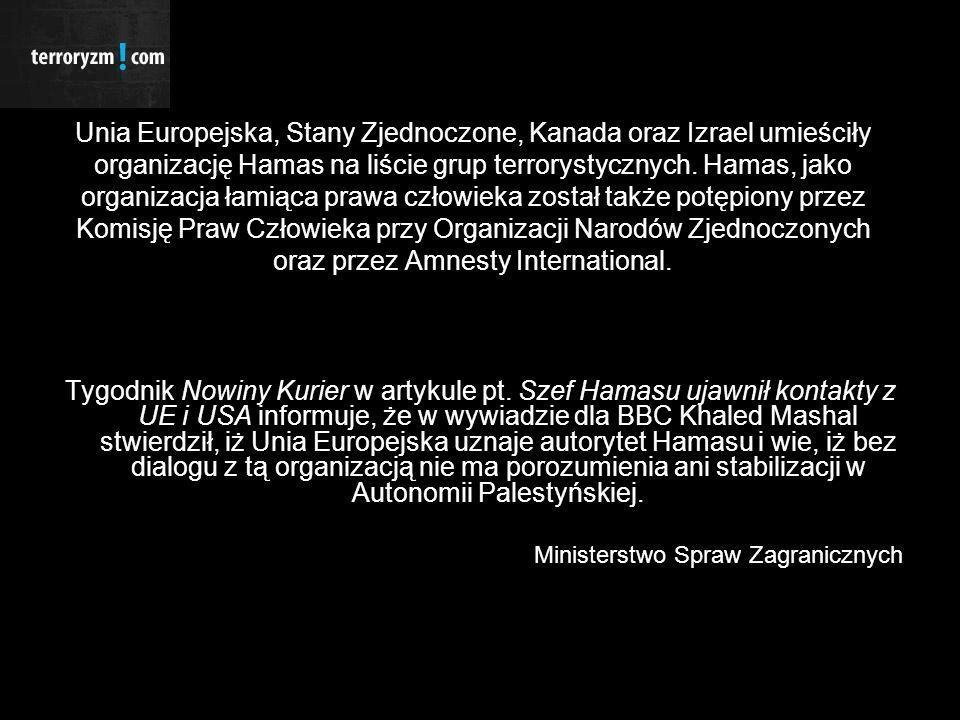 Unia Europejska, Stany Zjednoczone, Kanada oraz Izrael umieściły organizację Hamas na liście grup terrorystycznych.