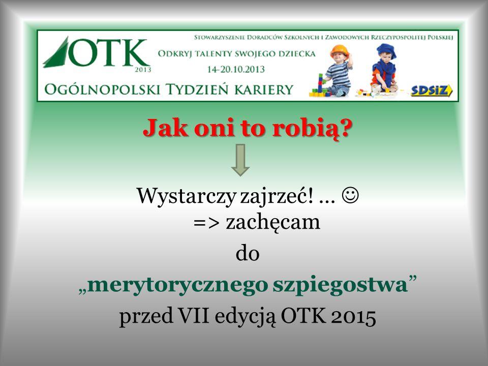 """Jak oni to robią? Wystarczy zajrzeć! … => zachęcam do """"merytorycznego szpiegostwa"""" przed VII edycją OTK 2015"""