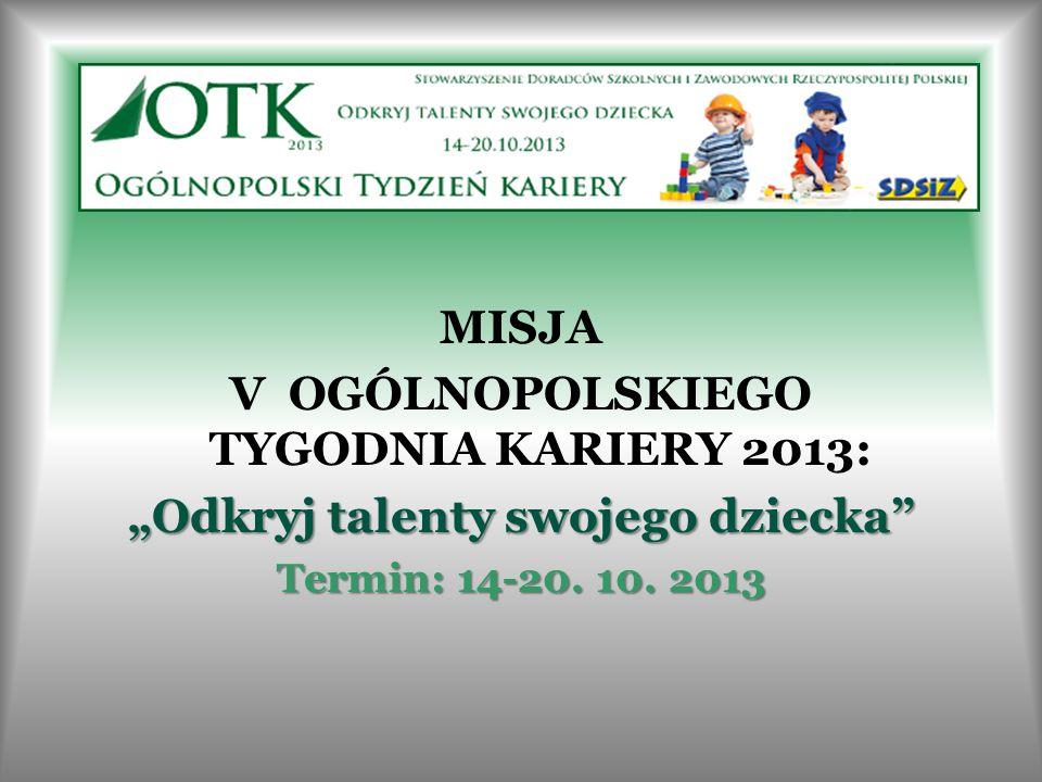 """MISJA V OGÓLNOPOLSKIEGO TYGODNIA KARIERY 2013: """"Odkryj talenty swojego dziecka"""" Termin: 14-20. 10. 2013"""