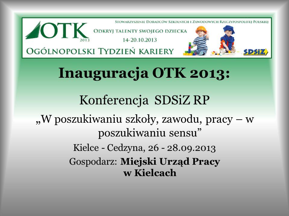 """Inauguracja OTK 2013: Konferencja SDSiZ RP """" W poszukiwaniu szkoły, zawodu, pracy – w poszukiwaniu sensu"""" Kielce - Cedzyna, 26 - 28.09.2013 Gospodarz:"""