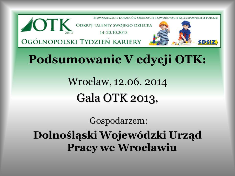 Podsumowanie V edycji OTK: Wrocław, 12.06. 2014 Gala OTK 2013 Gala OTK 2013, Gospodarzem: Dolnośląski Wojewódzki Urząd Pracy we Wrocławiu