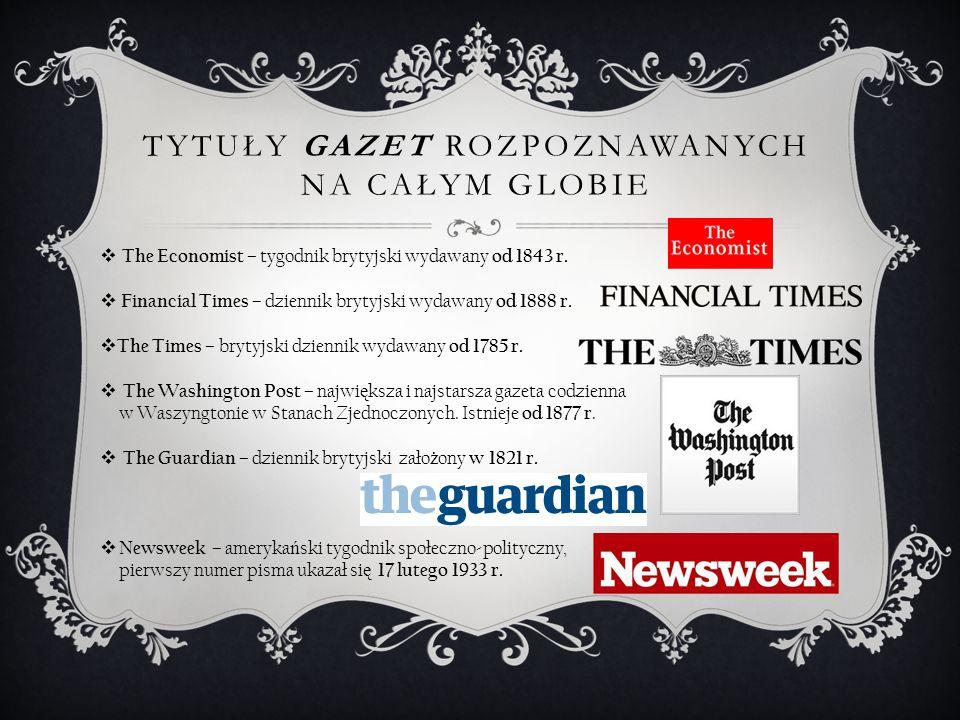 TYTUŁY GAZET ROZPOZNAWANYCH NA CAŁYM GLOBIE  The Economist – tygodnik brytyjski wydawany od 1843 r.