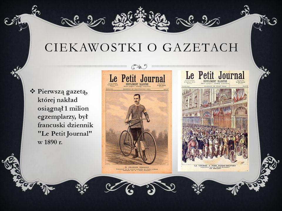  Pierwszą gazetą, której nakład osiągnął 1 milion egzemplarzy, był francuski dziennik Le Petit Journal w 1890 r.