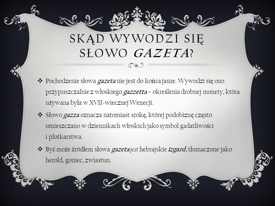 SK Ą D WYWODZI SI Ę SŁOWO GAZETA . Pochodzenie słowa gazeta nie jest do ko ń ca jasne.