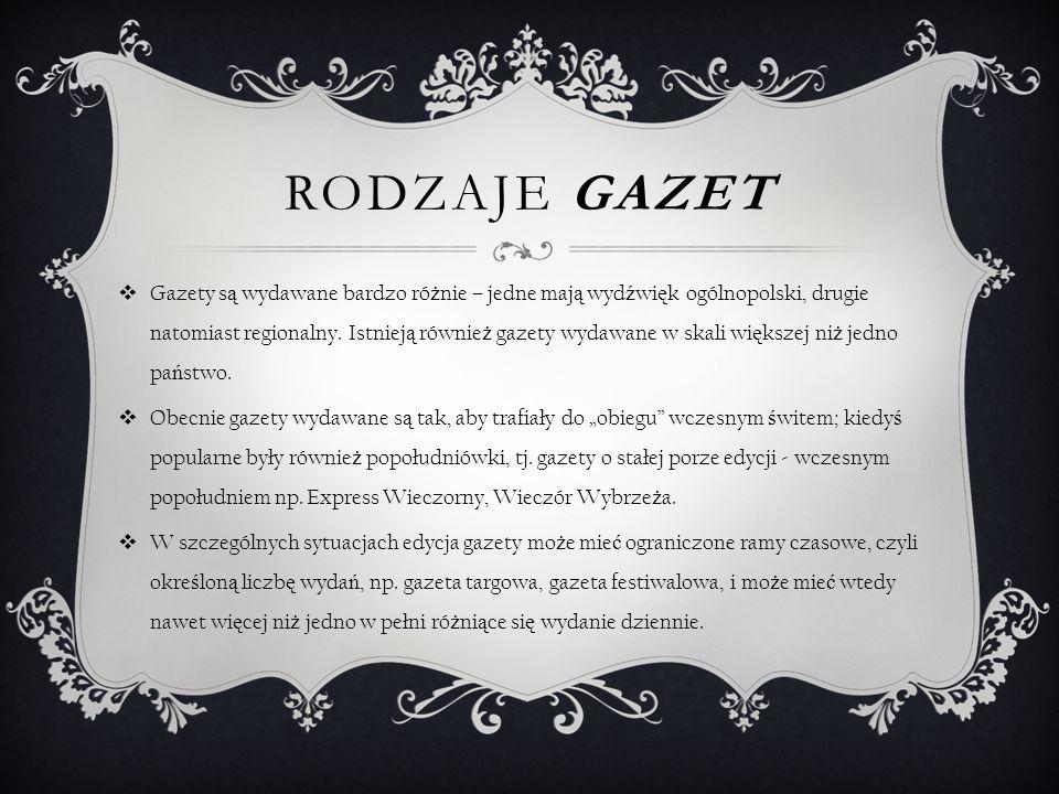 RODZAJE GAZET  Gazety s ą wydawane bardzo ró ż nie – jedne maj ą wyd ź wi ę k ogólnopolski, drugie natomiast regionalny.