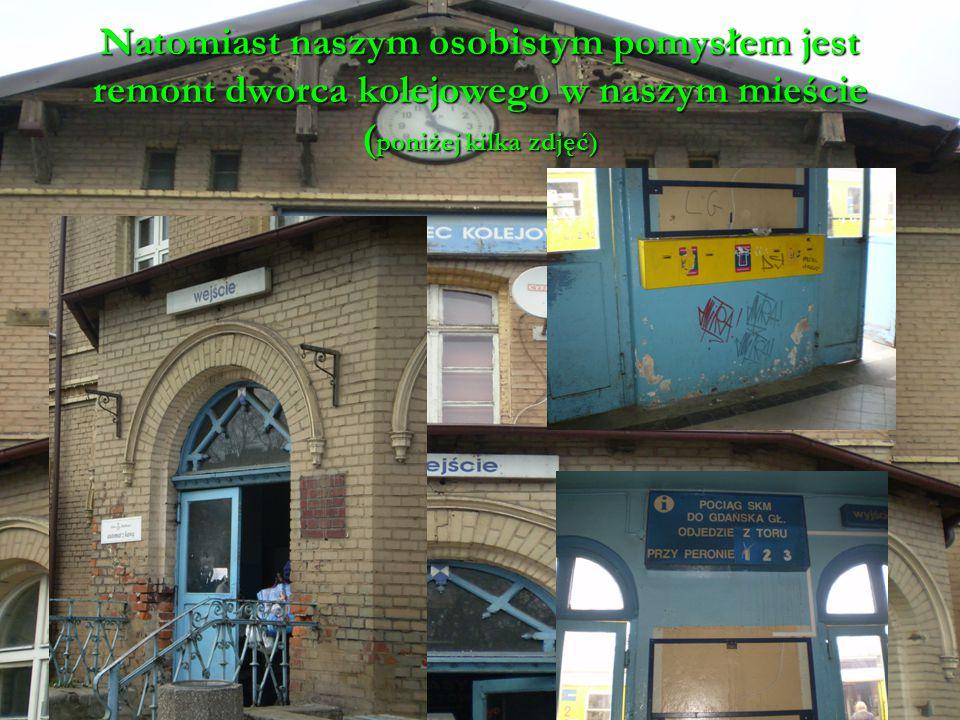 Natomiast naszym osobistym pomysłem jest remont dworca kolejowego w naszym mieście ( poniżej kilka zdjęć)