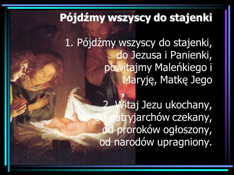 Pójdźmy wszyscy do stajenki Pójdźmy wszyscy do stajenki 1. Pójdźmy wszyscy do stajenki, do Jezusa i Panienki, powitajmy Maleńkiego i Maryję, Matkę Jeg