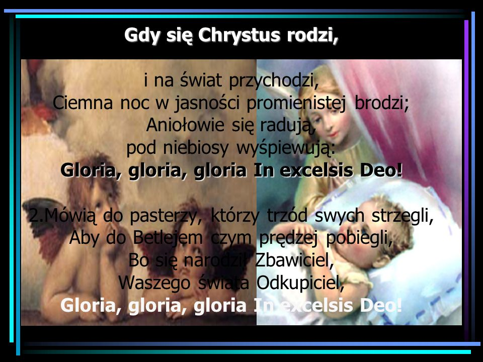 Gdy się Chrystus rodzi, Gloria, gloria, gloria In excelsis Deo.