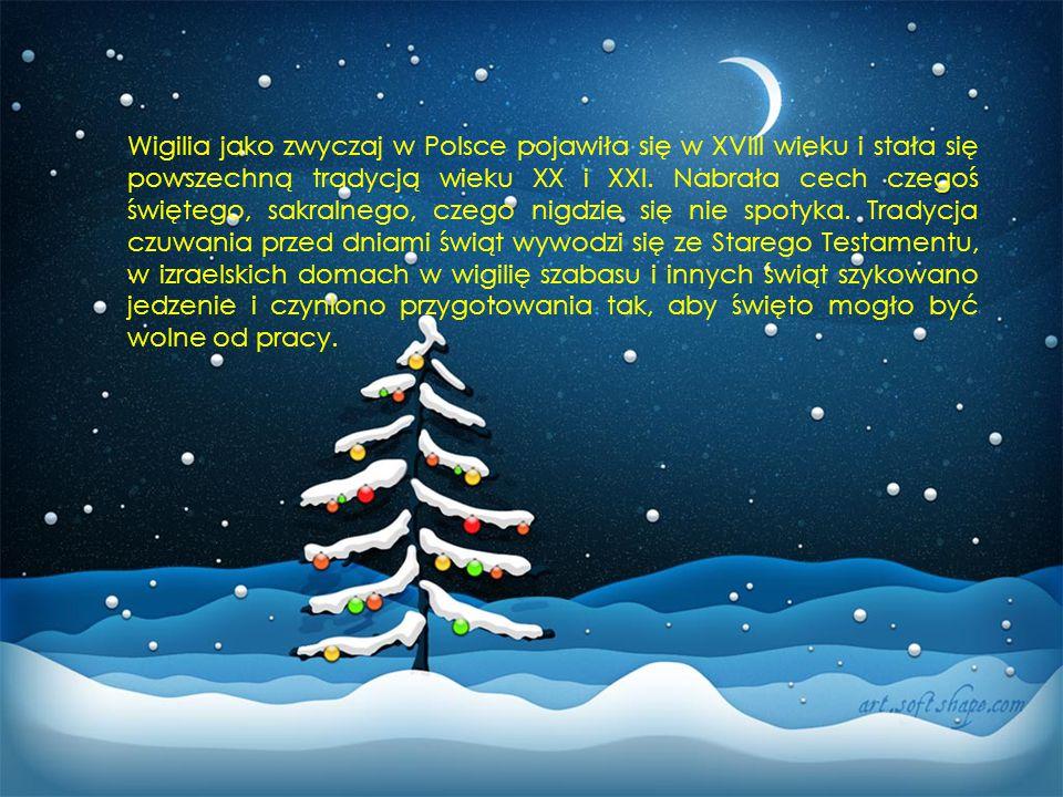 Wigilia jako zwyczaj w Polsce pojawiła się w XVIII wieku i stała się powszechną tradycją wieku XX i XXI.