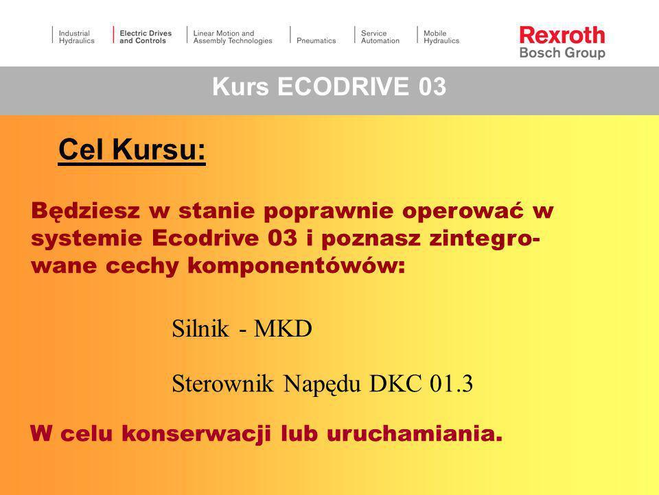Cel Kursu: Silnik - MKD Sterownik Napędu DKC 01.3 Będziesz w stanie poprawnie operować w systemie Ecodrive 03 i poznasz zintegro- wane cechy komponentówów: W celu konserwacji lub uruchamiania.
