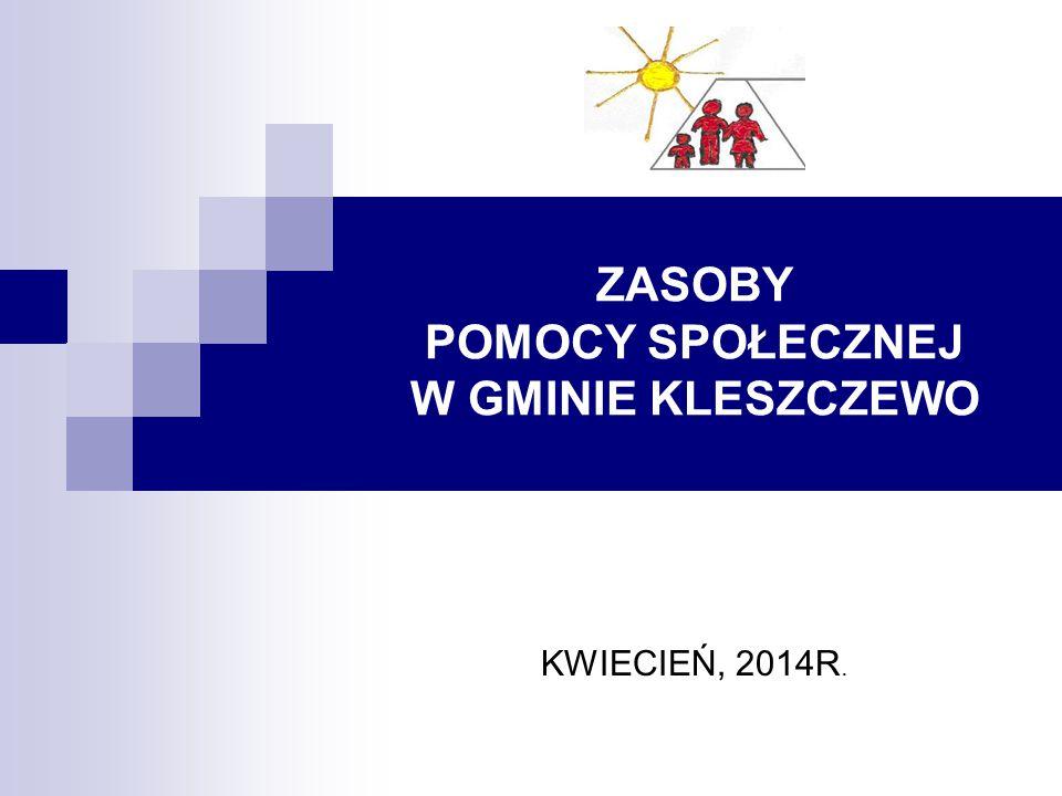 ZASOBY POMOCY SPOŁECZNEJ W GMINIE KLESZCZEWO KWIECIEŃ, 2014R.