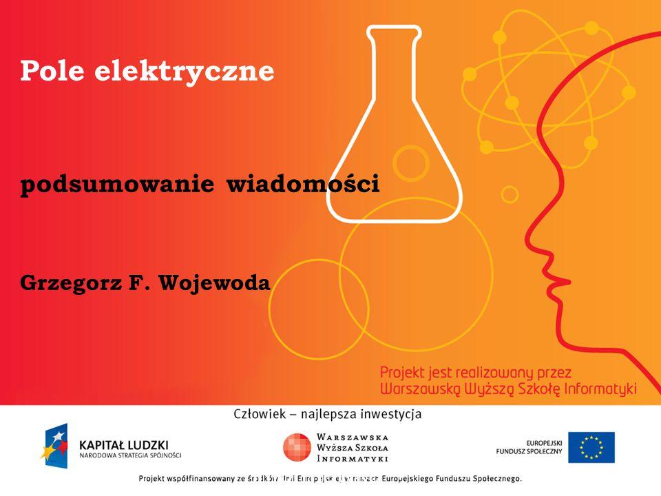 Pole elektryczne podsumowanie wiadomości Grzegorz F. Wojewoda informatyka + 2