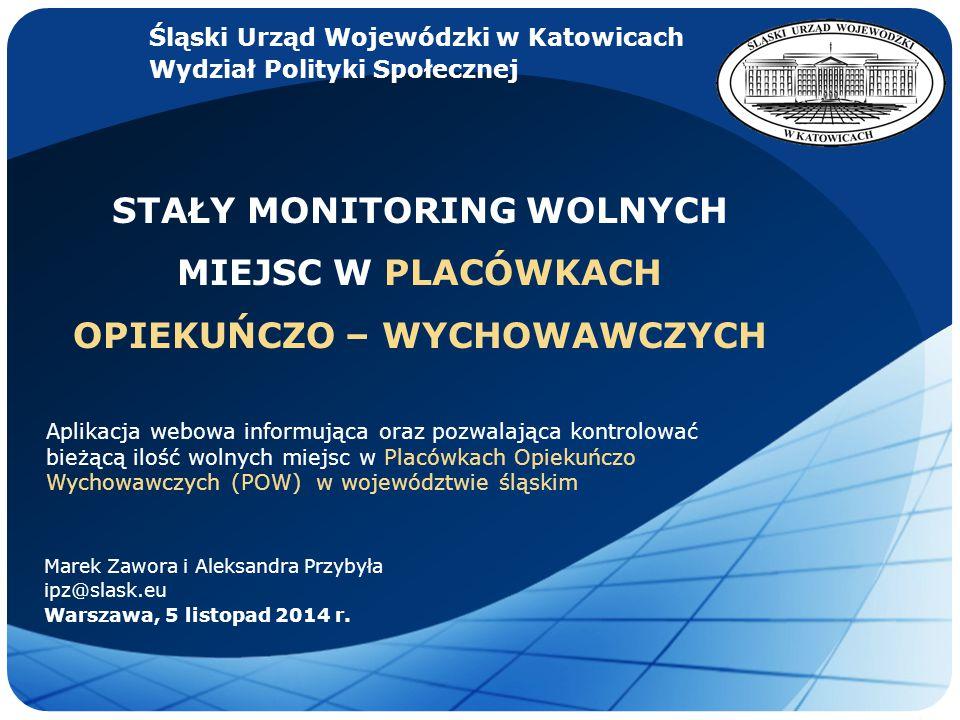 LOGO STAŁY MONITORING WOLNYCH MIEJSC W PLACÓWKACH OPIEKUŃCZO – WYCHOWAWCZYCH Marek Zawora i Aleksandra Przybyła ipz@slask.eu Warszawa, 5 listopad 2014 r.