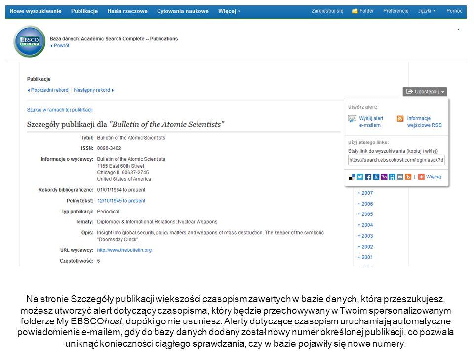 Na stronie Szczegóły publikacji większości czasopism zawartych w bazie danych, którą przeszukujesz, możesz utworzyć alert dotyczący czasopisma, który będzie przechowywany w Twoim spersonalizowanym folderze My EBSCOhost, dopóki go nie usuniesz.