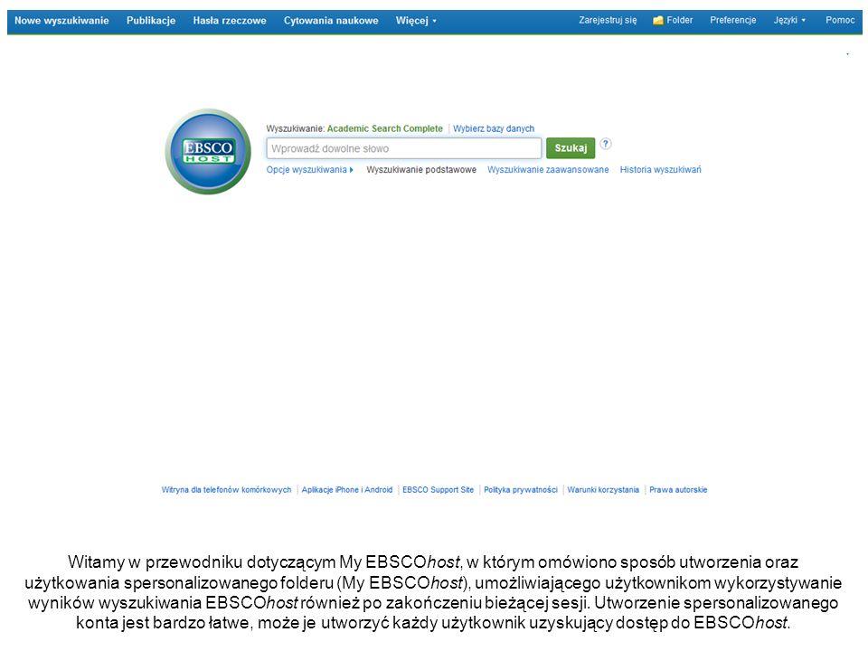 Witamy w przewodniku dotyczącym My EBSCOhost, w którym omówiono sposób utworzenia oraz użytkowania spersonalizowanego folderu (My EBSCOhost), umożliwiającego użytkownikom wykorzystywanie wyników wyszukiwania EBSCOhost również po zakończeniu bieżącej sesji.