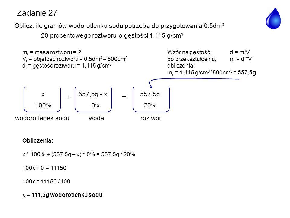 += woda 557,5g - x 0% roztwór 557,5g 20%100% x wodorotlenek sodu m r = masa roztworu = ?Wzór na gęstość: d = m/V V r = objętość roztworu = 0,5dm 3 = 5