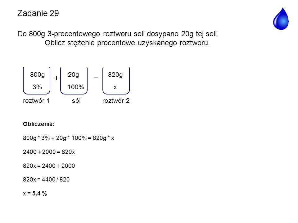 += sól 20g 100% roztwór 2 820g x3% 800g roztwór 1 Obliczenia: 800g * 3% + 20g * 100% = 820g * x 2400 + 2000 = 820x 820x = 2400 + 2000 820x = 4400 / 82