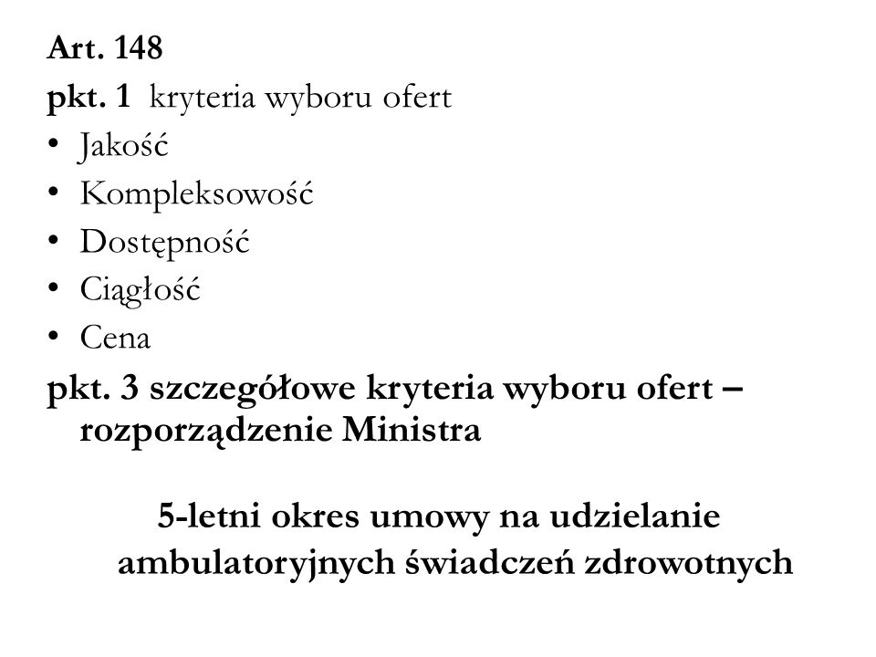 Art. 148 pkt. 1 kryteria wyboru ofert Jakość Kompleksowość Dostępność Ciągłość Cena pkt. 3 szczegółowe kryteria wyboru ofert – rozporządzenie Ministra