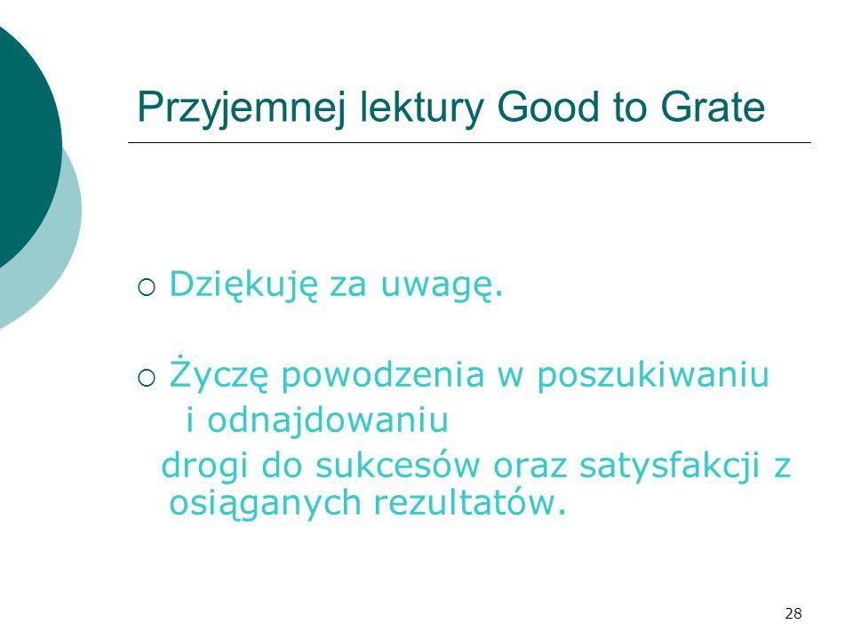 28 Przyjemnej lektury Good to Grate  Dziękuję za uwagę.