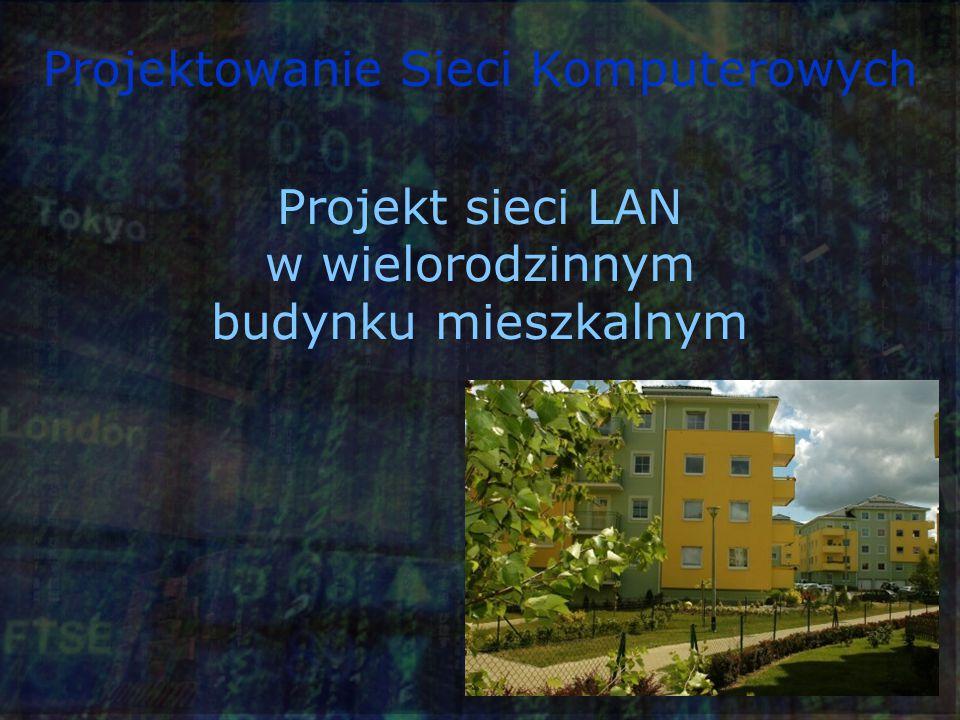 Projektowanie Sieci Komputerowych Projekt sieci LAN w wielorodzinnym budynku mieszkalnym
